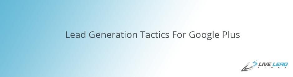 Lead Generation Tactics For Google Plus